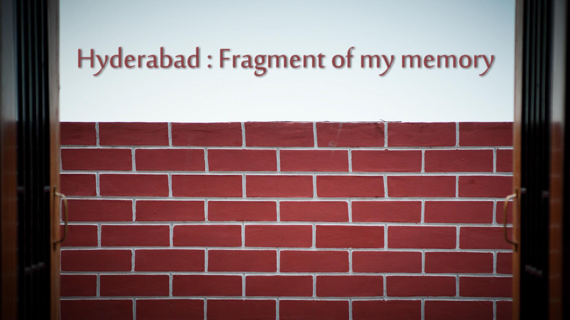 Hyderabad: Fragment of my memory